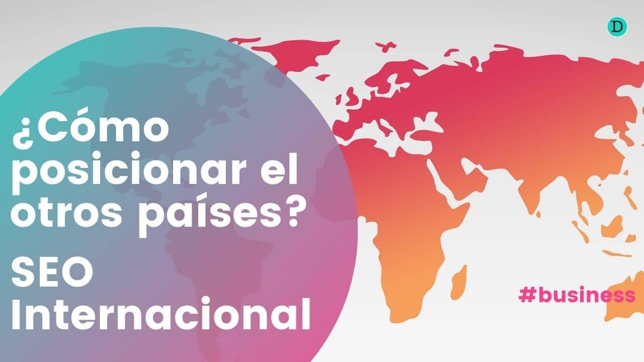 SEO internacional: cómo posicionar tu negocio en varios países